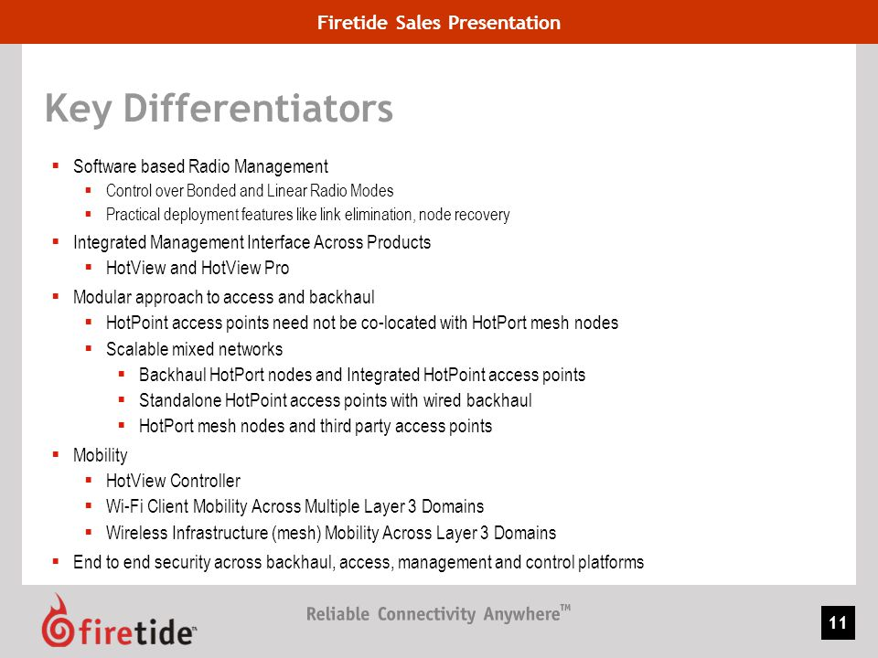 Firetide Sales Presentation 11 Key Differentiators Software based Radio Management Control over Bonded and Linear Radio Modes Practical deployment fea