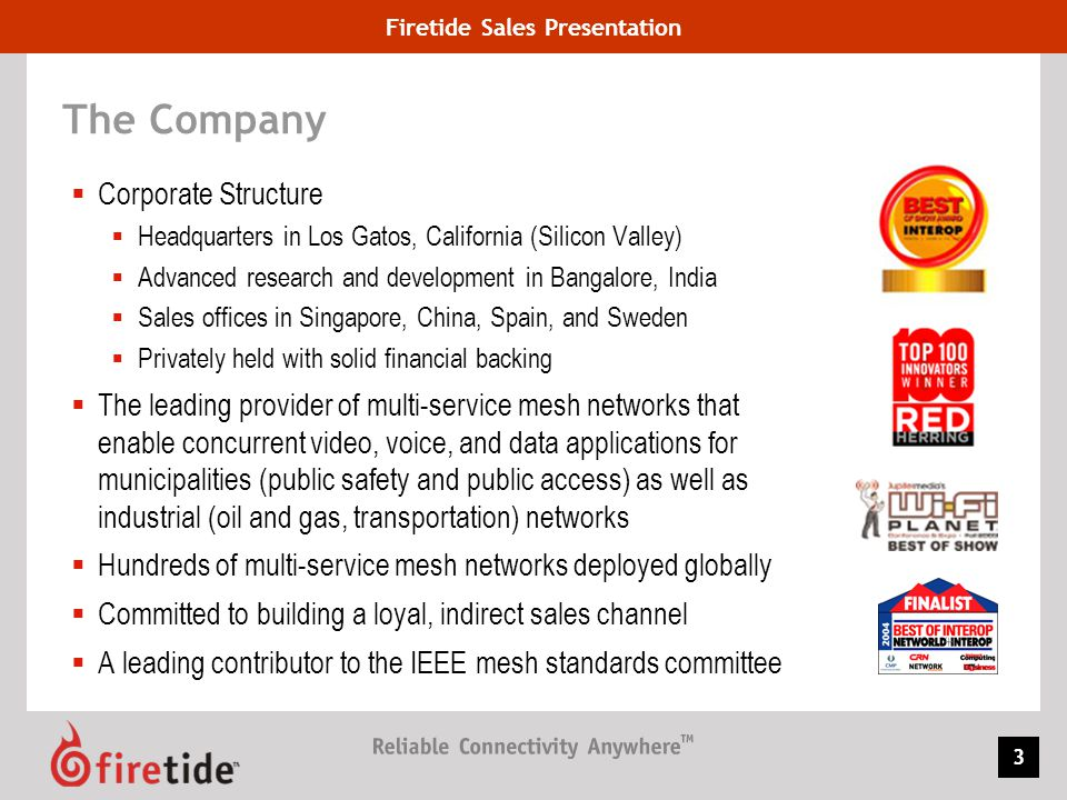 Firetide Sales Presentation 54 Network Growth / Investment Protection Software based model – field upgrades via HotView Pro User ports towards mesh and network ports towards corporate network Controller to controller communication Failsafe solution – port level redundancy Gateway server integrated Centralized policy management Auto Provisioning CPE and Client Power Control