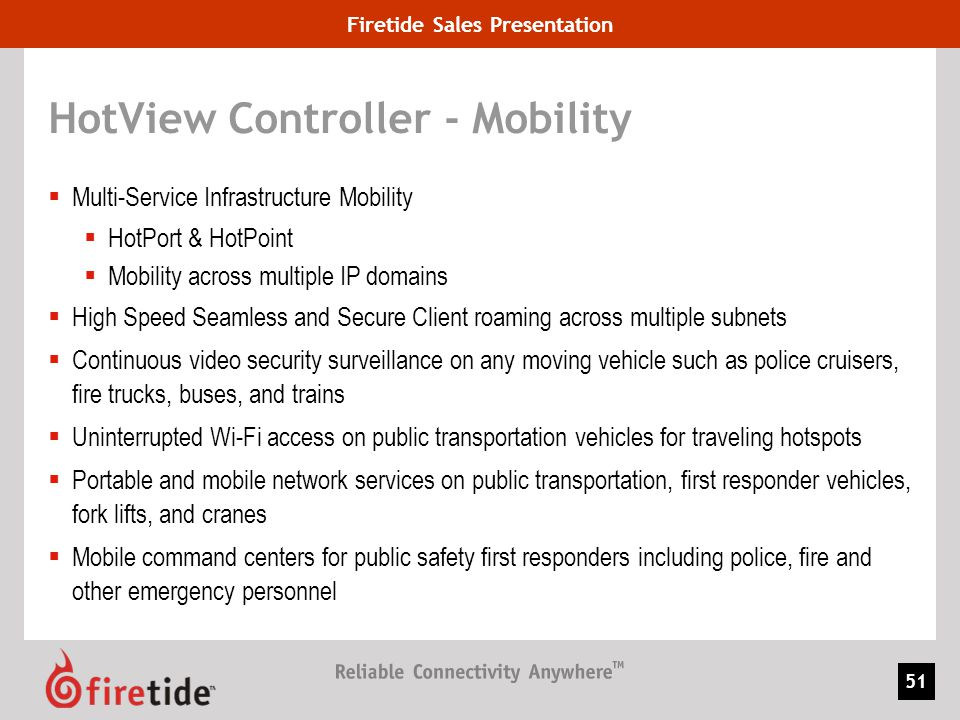 Firetide Sales Presentation 51 HotView Controller - Mobility Multi-Service Infrastructure Mobility HotPort & HotPoint Mobility across multiple IP doma