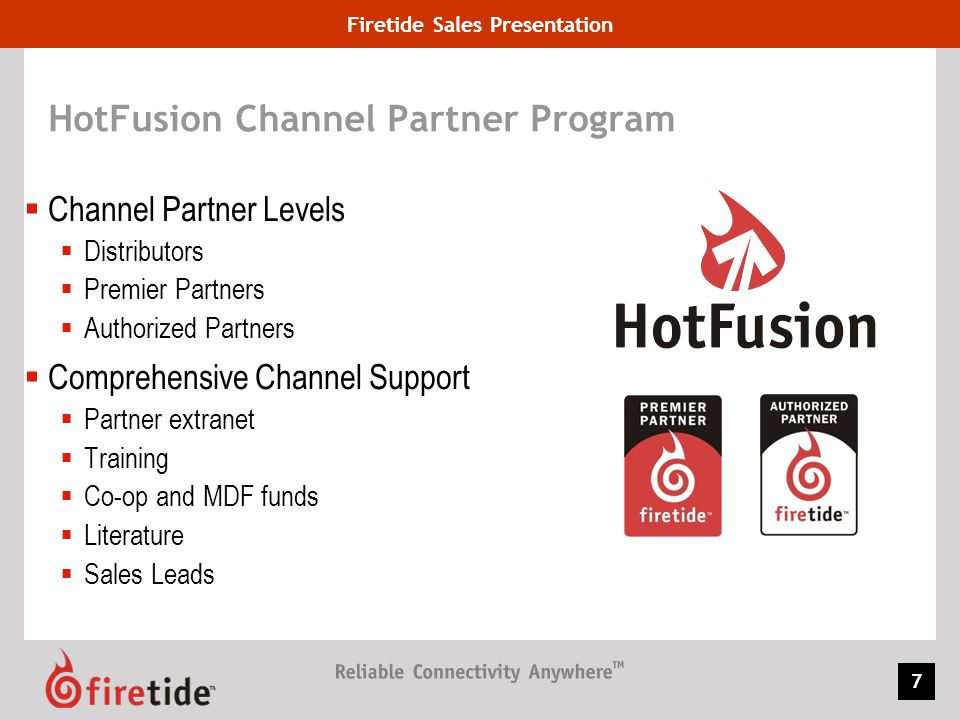Firetide Sales Presentation 58 Customer Support Services Training & Education Technical documentation available with all products Wireless mesh certification course offered by Firetide Cost – $895 per person Repair & Maintenance Program Dedicated Customer Support Engineer (CSE) for the city Ability to initiate RMA requests via phone, web, email Accommodate overnight replacements with ASP Program or service impacting issues Customer input to assign severity to every issue Escalation process touches Firetide engineering team based on severity Telephone Support Normal warranty support covers business hours Enhanced support available via ASP Program