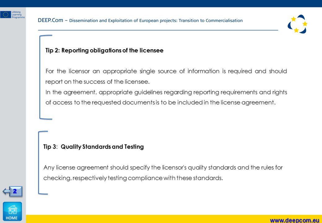 Tip 2: Reporting obligations of the licensee For the licensor an appropriate single source of information is required and should report on the success of the licensee.