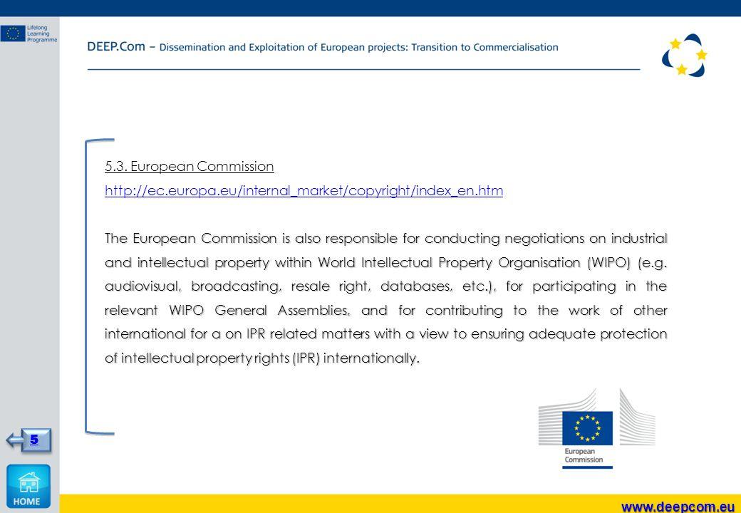 5.3. European Commission http://ec.europa.eu/internal_market/copyright/index_en.htm The European Commission is also responsible for conducting negotia