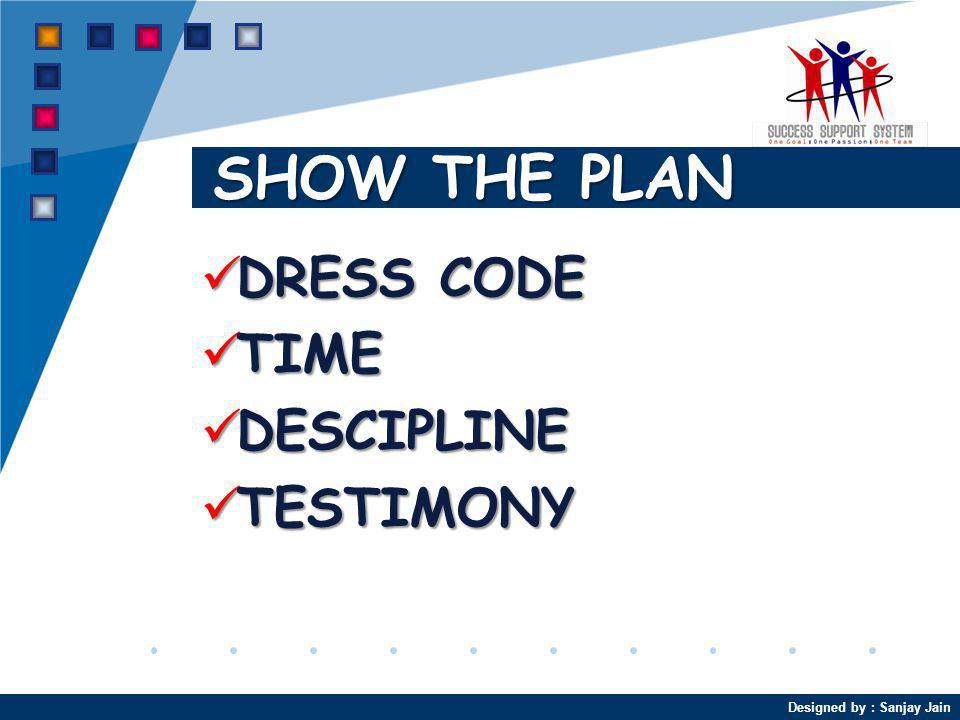 Designed by : Sanjay Jain SHOW THE PLAN DRESS CODE DRESS CODE TIME TIME DESCIPLINE DESCIPLINE TESTIMONY TESTIMONY