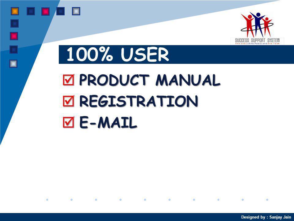 Designed by : Sanjay Jain 100% USER PRODUCT MANUAL PRODUCT MANUAL REGISTRATION REGISTRATION E-MAIL E-MAIL