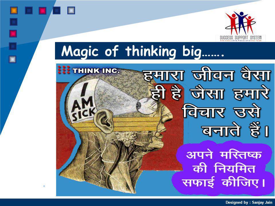 Designed by : Sanjay Jain Magic of thinking big…….