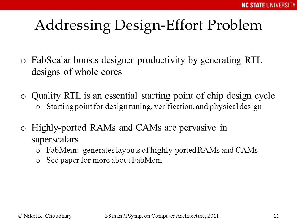 © Niket K. Choudhary38th Int'l Symp. on Computer Architecture, 201111 Addressing Design-Effort Problem o FabScalar boosts designer productivity by gen