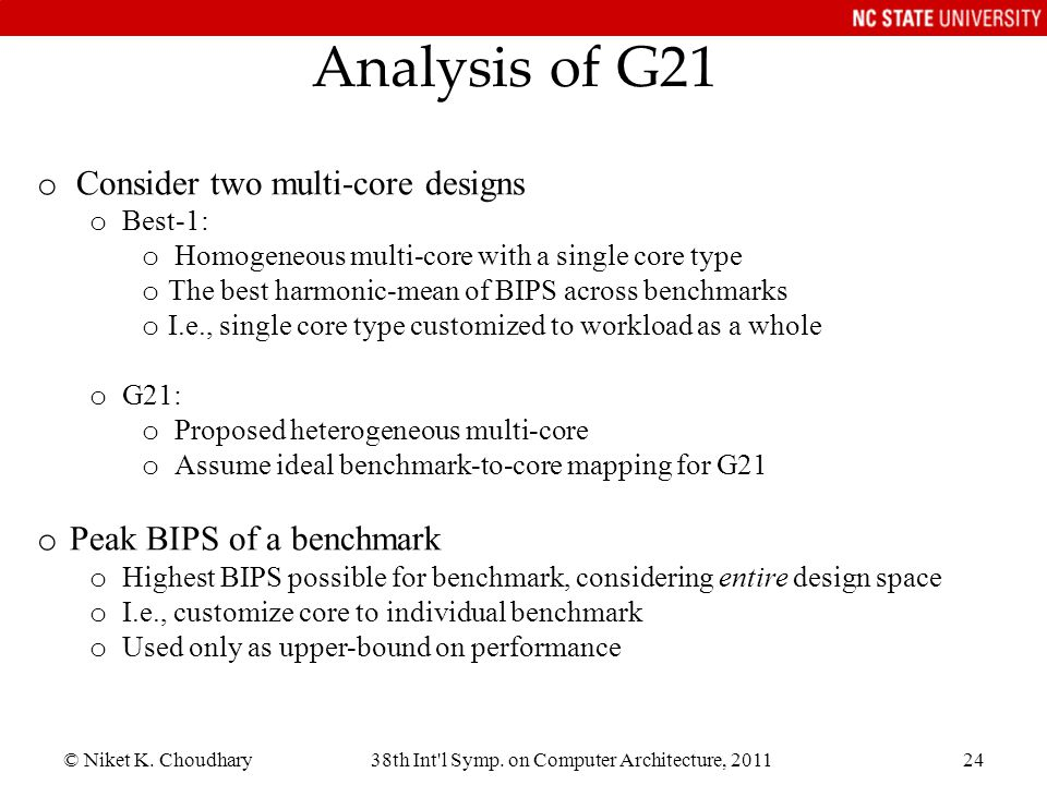 © Niket K. Choudhary38th Int'l Symp. on Computer Architecture, 201124 Analysis of G21 o Consider two multi-core designs o Best-1: o Homogeneous multi-