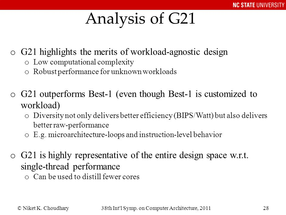 © Niket K. Choudhary38th Int'l Symp. on Computer Architecture, 201128 Analysis of G21 o G21 highlights the merits of workload-agnostic design o Low co