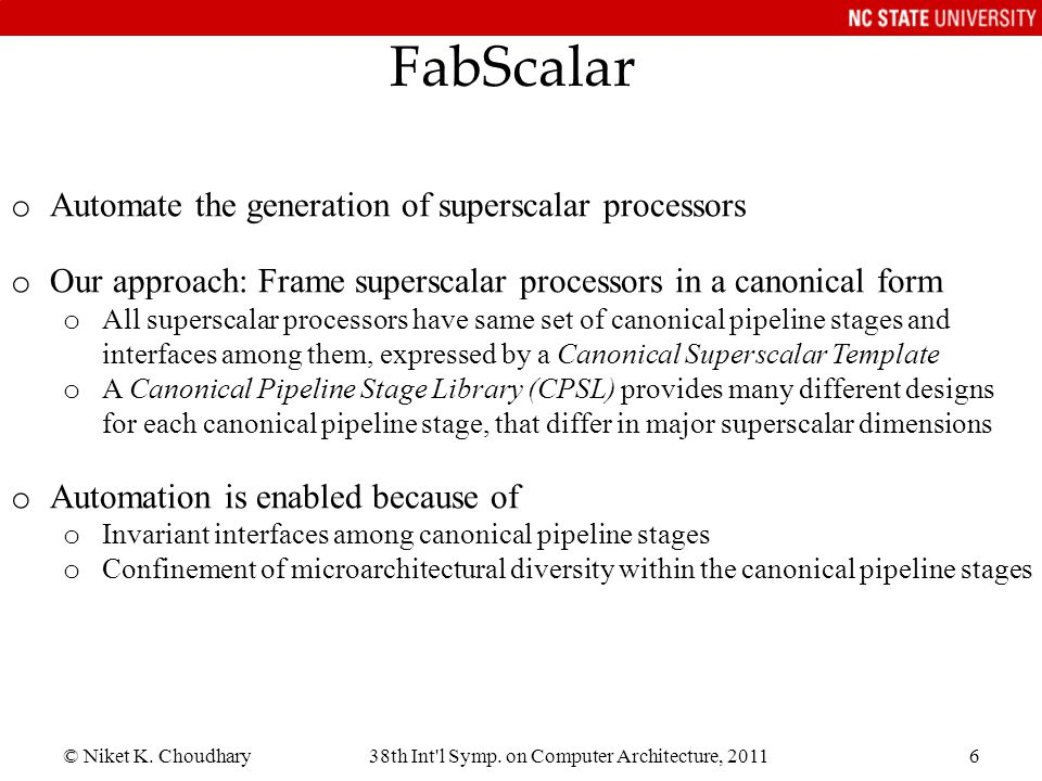 © Niket K. Choudhary38th Int'l Symp. on Computer Architecture, 20116 FabScalar o Automate the generation of superscalar processors o Our approach: Fra
