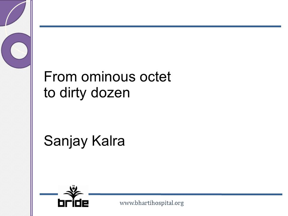 www.bhartihospital.org From ominous octet to dirty dozen Sanjay Kalra