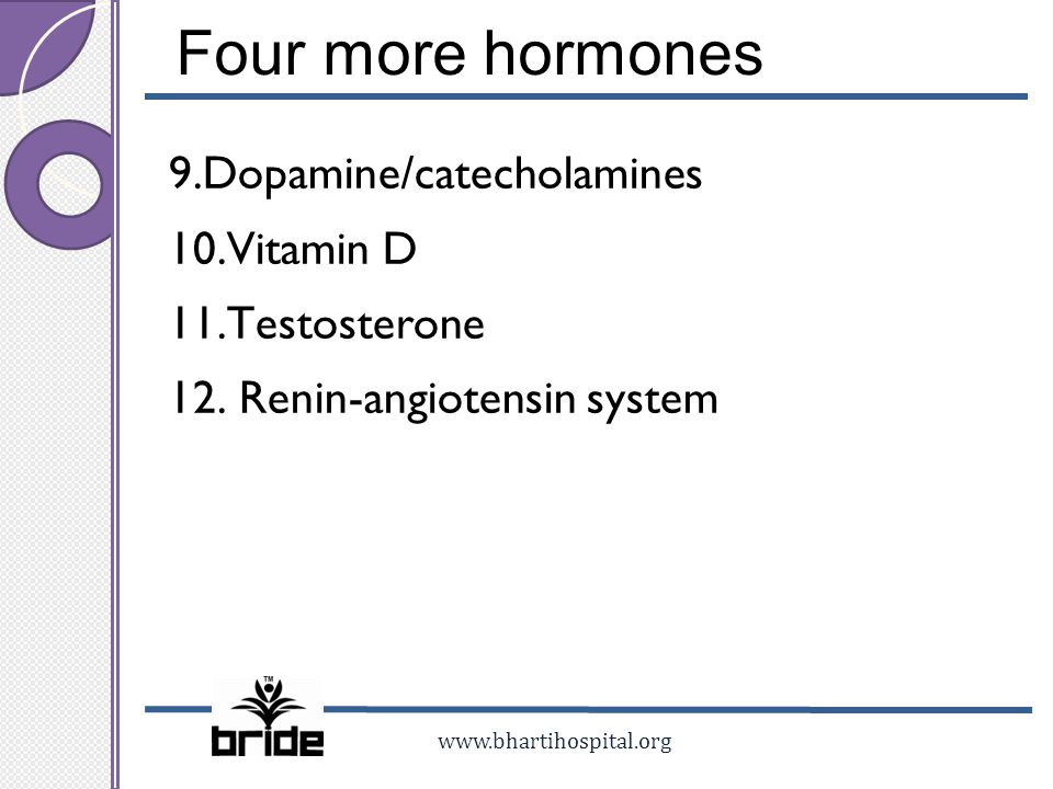 www.bhartihospital.org Four more hormones 9.Dopamine/catecholamines 10.Vitamin D 11.Testosterone 12. Renin-angiotensin system