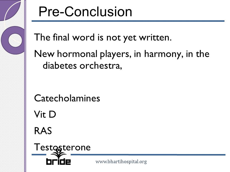 Pre-Conclusion The final word is not yet written. New hormonal players, in harmony, in the diabetes orchestra, Catecholamines Vit D RAS Testosterone