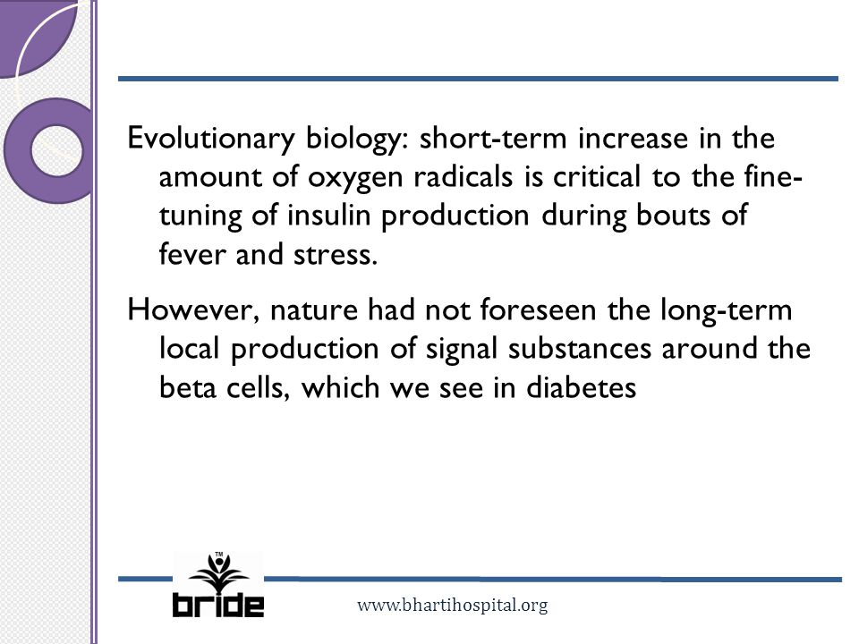www.bhartihospital.org Evolutionary biology: short-term increase in the amount of oxygen radicals is critical to the fine- tuning of insulin productio