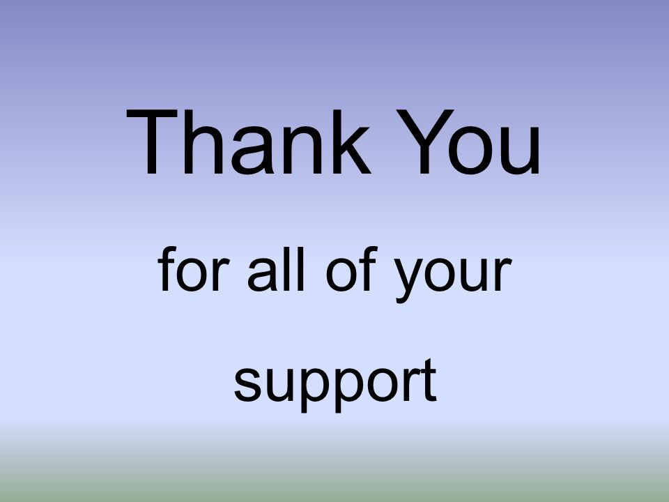 Thank You for all of your support