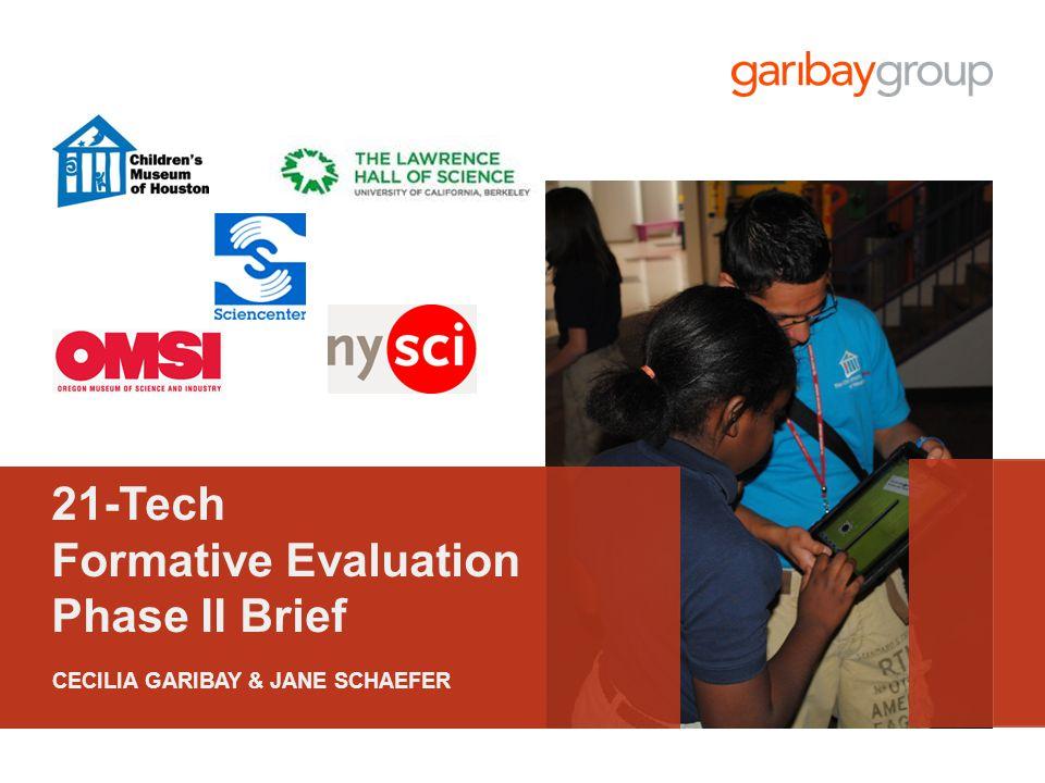 21-Tech Formative Evaluation Phase II Brief CECILIA GARIBAY & JANE SCHAEFER
