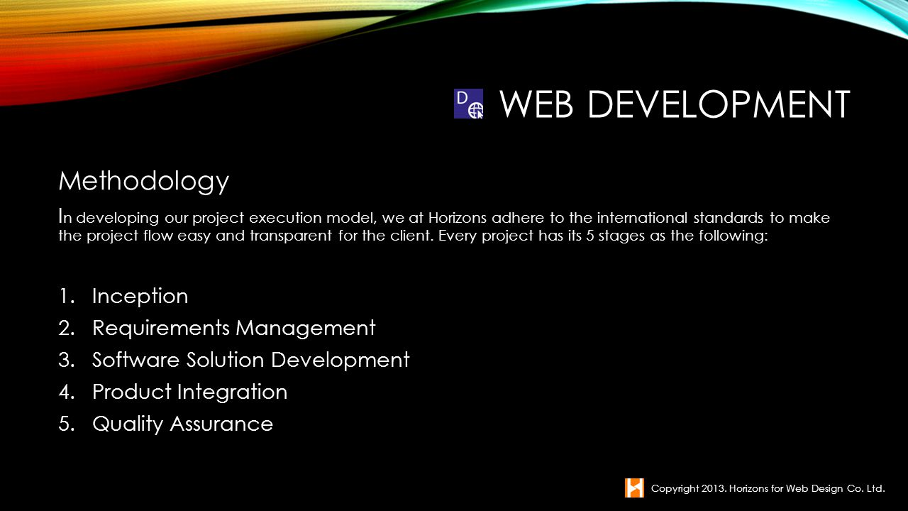 Methodology I n developing our project execution model, we at Horizons adhere to the international standards to make the project flow easy and transpa