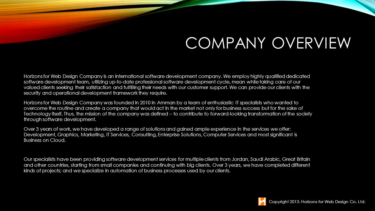 COMPANY OVERVIEW Horizons for Web Design Company is an international software development company. We employ highly qualified dedicated software devel