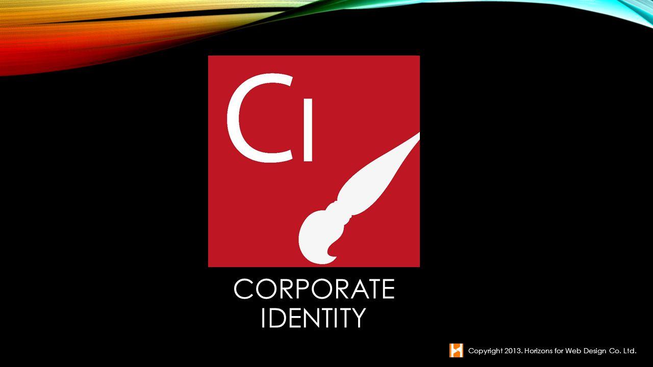 CORPORATE IDENTITY Copyright 2013. Horizons for Web Design Co. Ltd.