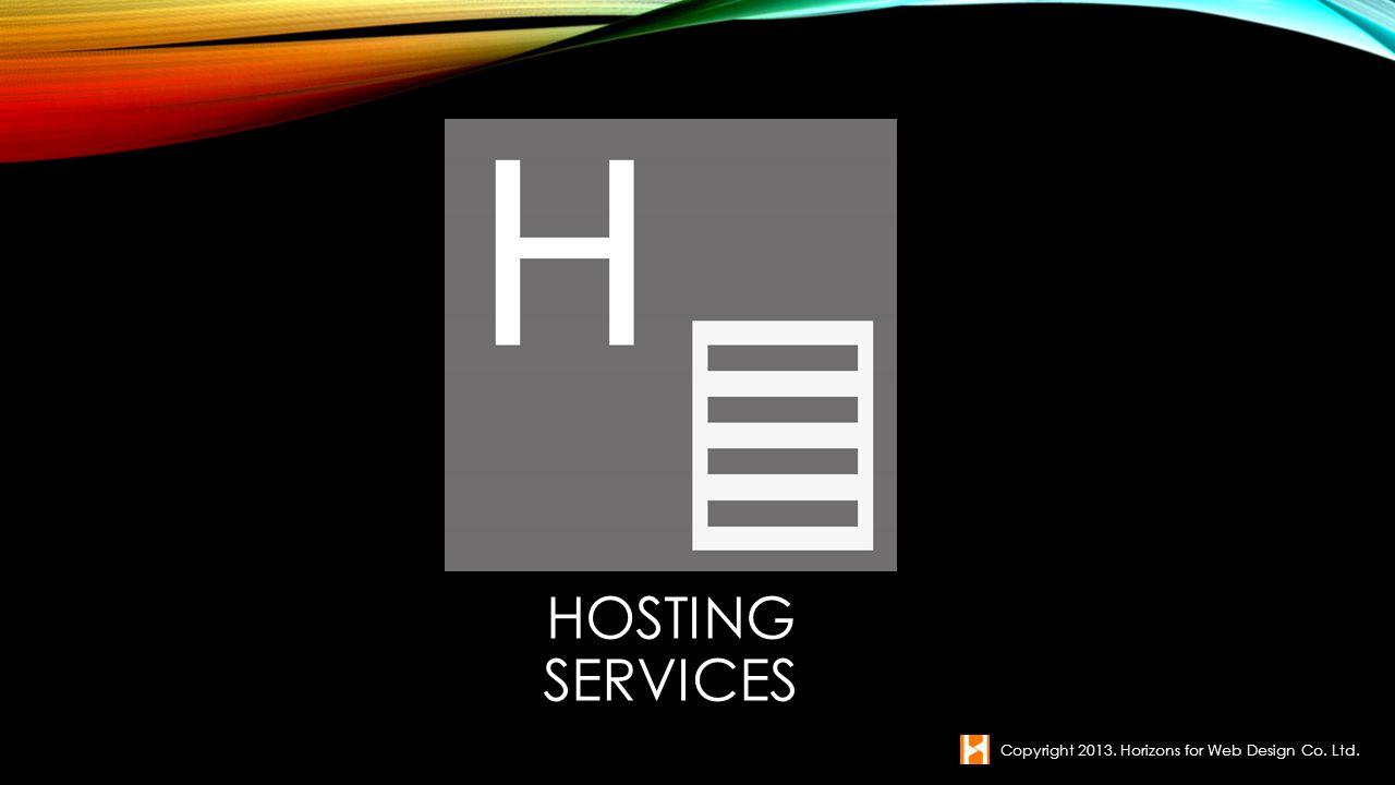 HOSTING SERVICES Copyright 2013. Horizons for Web Design Co. Ltd.