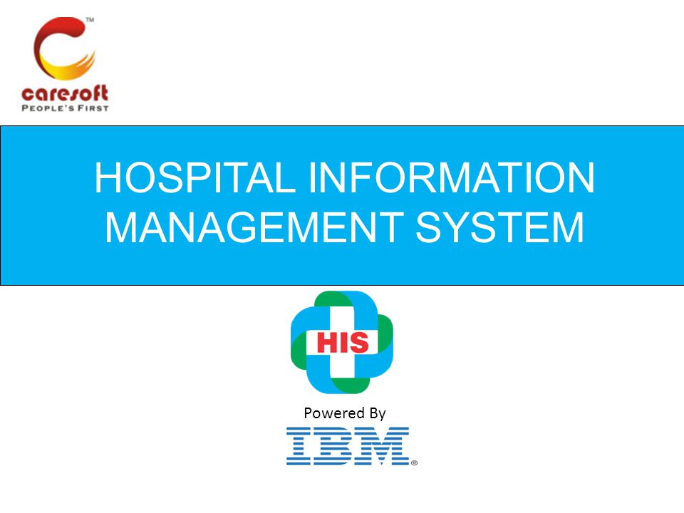 Hospital Information Management System caresoft.ind.in TARGET CUSTOMERS Powered by IBM Smart Cloud Healthcare Verticals like Hospitals, Nursing Homes, Diagnostics Centers, Clinical research Centers etc.