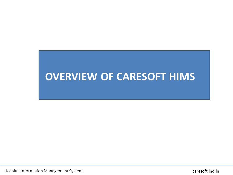 OVERVIEW CARESOFT HIMS is also hosted on IBM Smart Cloud enabling health care verticals leverage benefits of multi- tenancy, 24 X 7 availability of applications, On demand – Anywhere Anytime Any Device access, a Delivery model which was flexible & elastic with instant commercial viability to our clients, all of this without doing capital investment Our solution has been developed using international healthcare industry standards like ICD-10, HL7 and DICOM and has been designed with valuable insights from medicals experts of the health care fraternity, specialists, information technologists and our existing customers CARESOFT HIMS is committed to creating a health care system that helps health care verticals to lower costs, enhance scalability, and higher quality and better health care for all.
