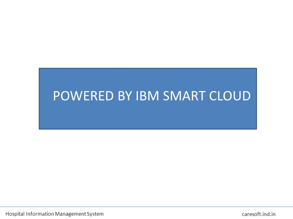 Hospital Information Management System caresoft.ind.in Powered by IBM Smart Cloud POWERED BY IBM SMART CLOUD