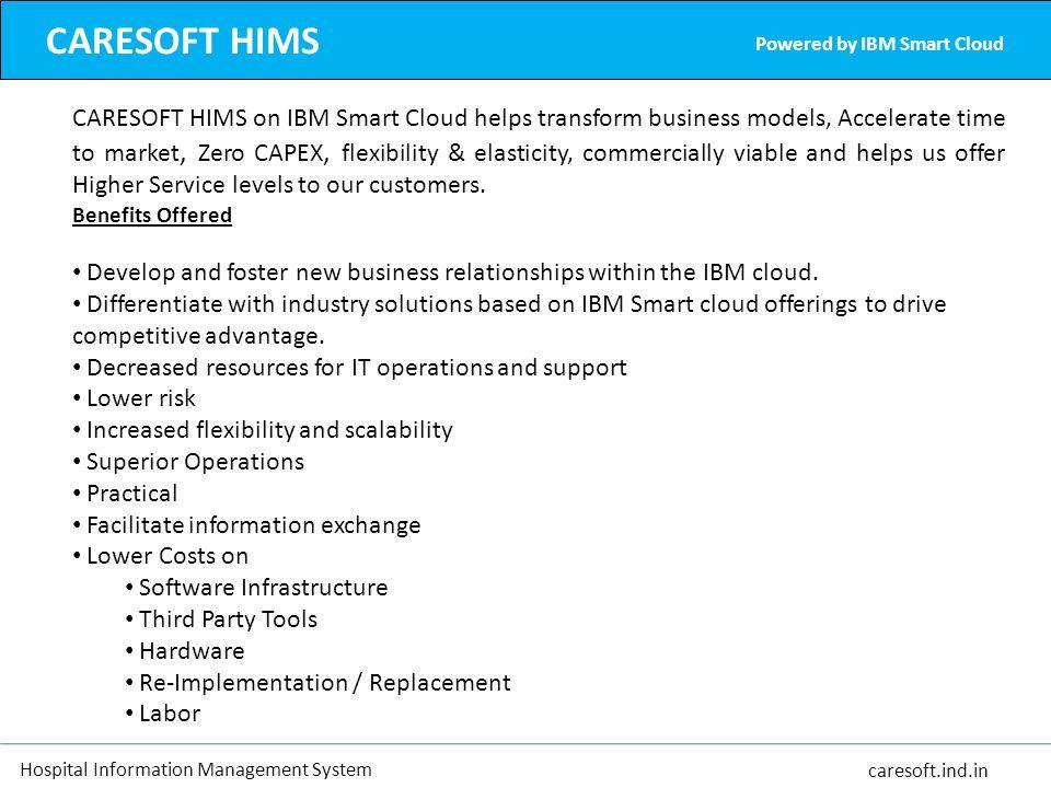 Hospital Information Management System caresoft.ind.in CARESOFT HIMS Powered by IBM Smart Cloud CARESOFT HIMS on IBM Smart Cloud helps transform busin