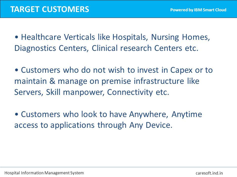 Hospital Information Management System caresoft.ind.in TARGET CUSTOMERS Powered by IBM Smart Cloud Healthcare Verticals like Hospitals, Nursing Homes,
