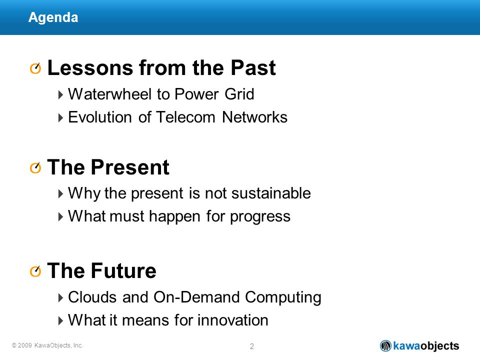 © 2009 KawaObjects, Inc. 2 Lessons from the Past Waterwheel to Power Grid Evolution of Telecom Networks The Present Why the present is not sustainable