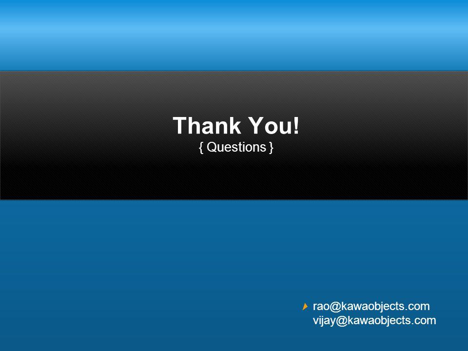 Thank You! { Questions } rao@kawaobjects.com vijay@kawaobjects.com