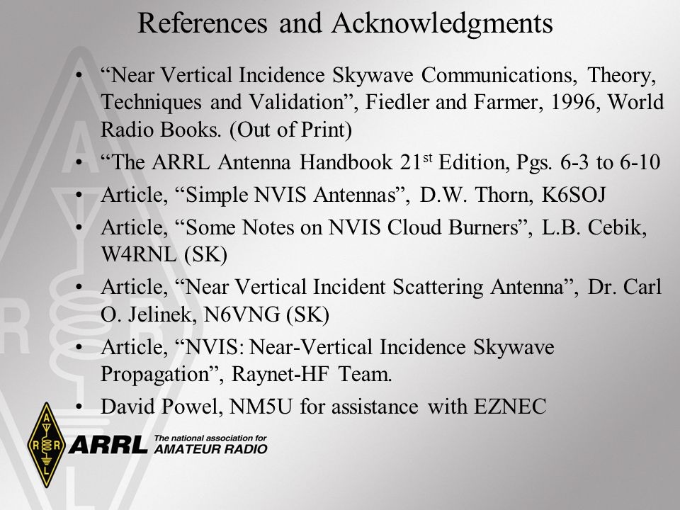 References and Acknowledgments Near Vertical Incidence Skywave Communications, Theory, Techniques and Validation, Fiedler and Farmer, 1996, World Radi