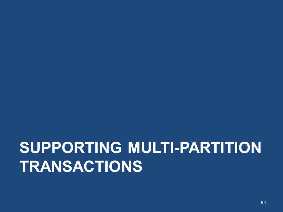 SUPPORTING MULTI-PARTITION TRANSACTIONS 54