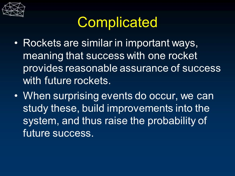 Complicated Rockets are similar in important ways, meaning that success with one rocket provides reasonable assurance of success with future rockets.