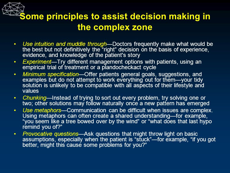 Some principles to assist decision making in the complex zone Use intuition and muddle throughDoctors frequently make what would be the best but not d