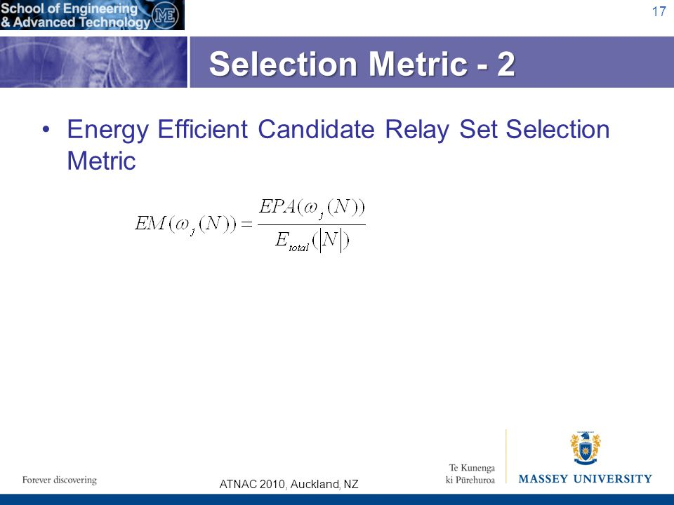 ATNAC 2010, Auckland, NZ Energy Efficient Candidate Relay Set Selection Metric Selection Metric - 2 17