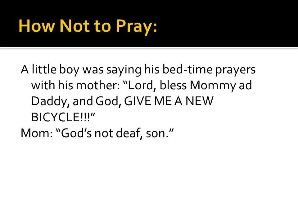 Mom: Gods not deaf, son.