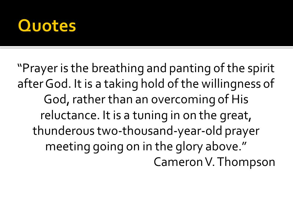 Prayer is the breathing and panting of the spirit after God.