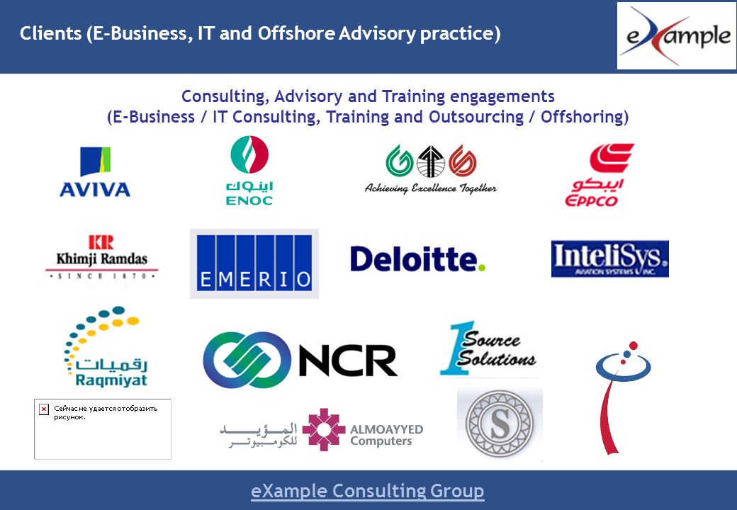eXample Consulting Group Clients (E-Business, IT and Offshore Advisory practice) Consulting, Advisory and Training engagements (E-Business / IT Consulting, Training and Outsourcing / Offshoring)