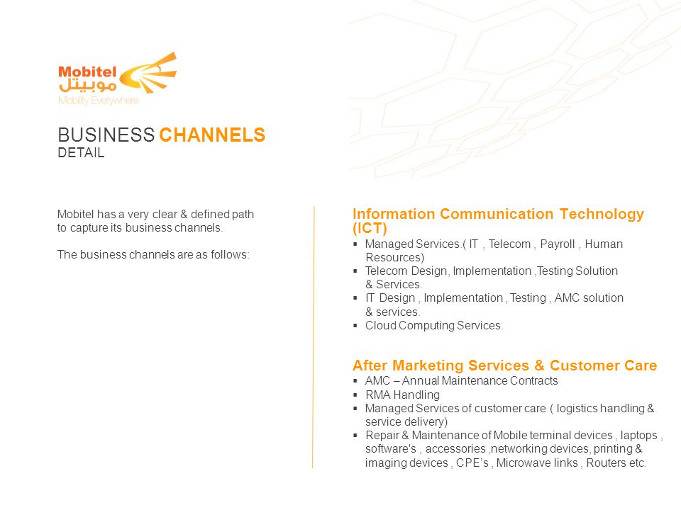 Mobitel has a very clear & defined path to capture its business channels. The business channels are as follows: BUSINESS CHANNELS DETAIL Information C