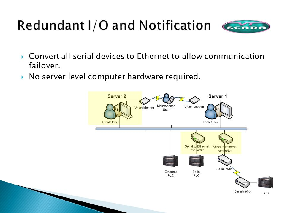 Convert all serial devices to Ethernet to allow communication failover.