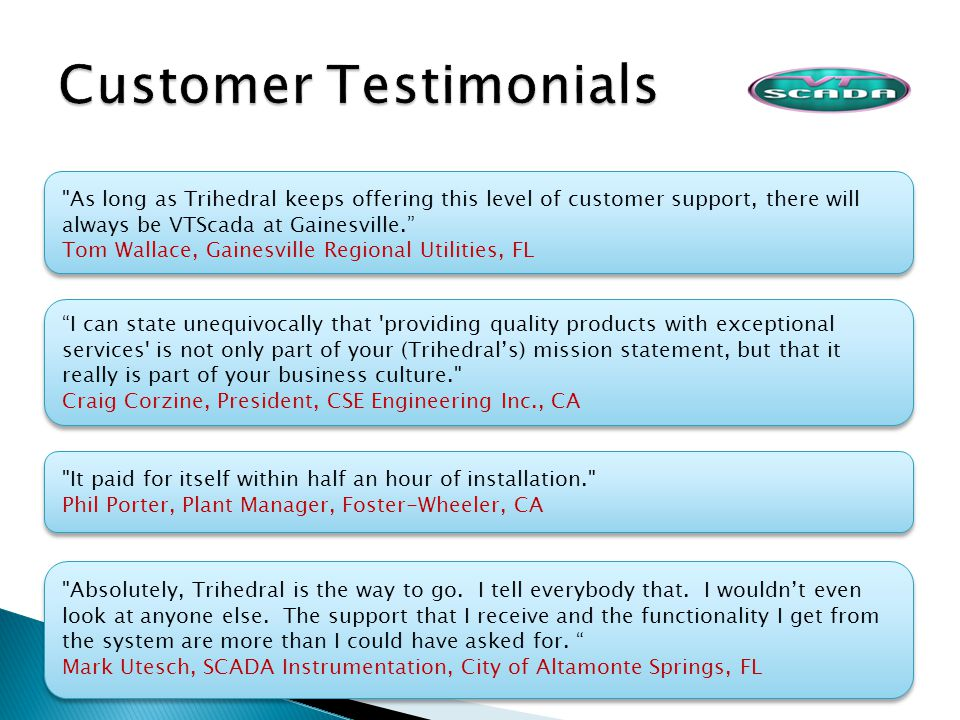 As long as Trihedral keeps offering this level of customer support, there will always be VTScada at Gainesville.