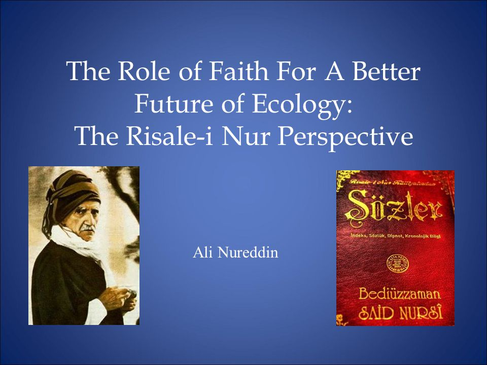 The Role of Faith For A Better Future of Ecology: The Risale-i Nur Perspective Ali Nureddin