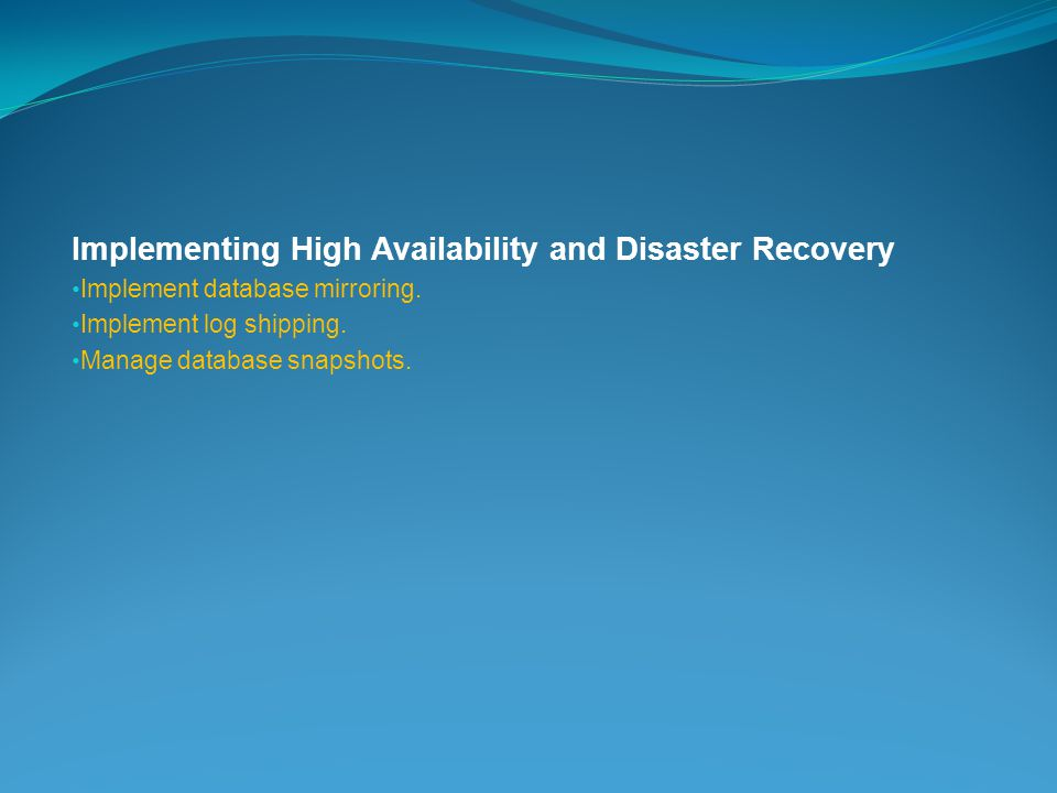 Implementing High Availability and Disaster Recovery Implement database mirroring.