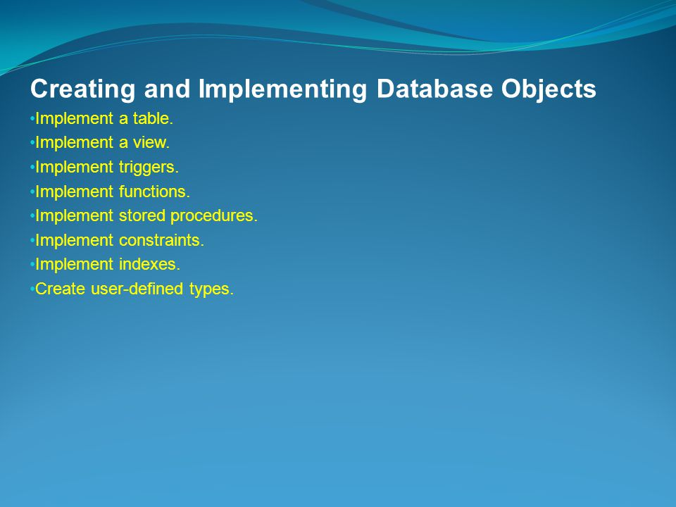 Creating and Implementing Database Objects Implement a table.