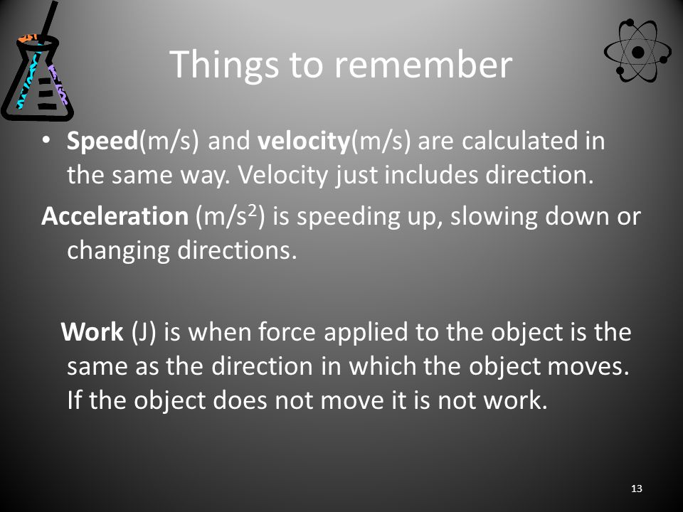 Things to remember Speed(m/s) and velocity(m/s) are calculated in the same way.
