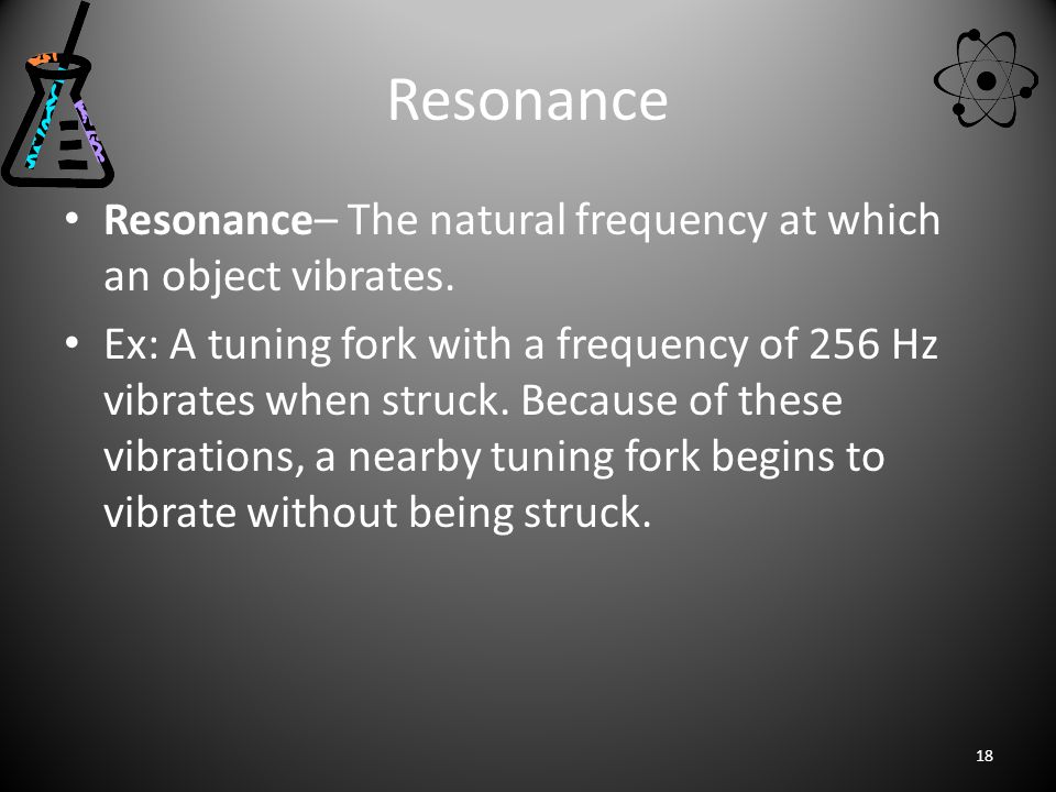 Resonance Resonance– The natural frequency at which an object vibrates.