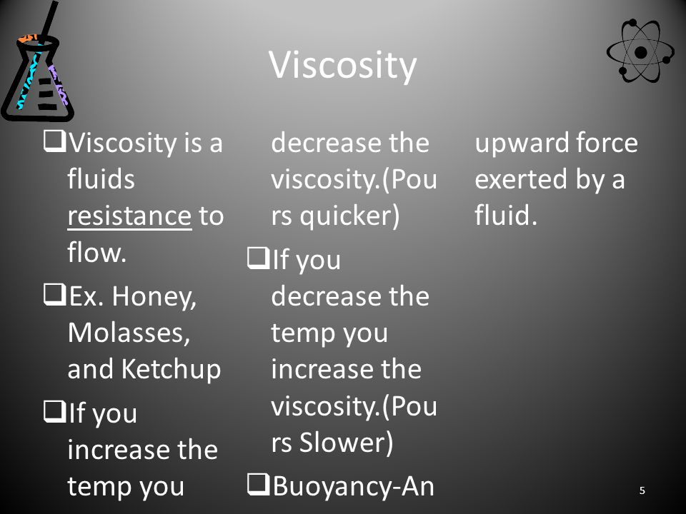 Viscosity Viscosity is a fluids resistance to flow.