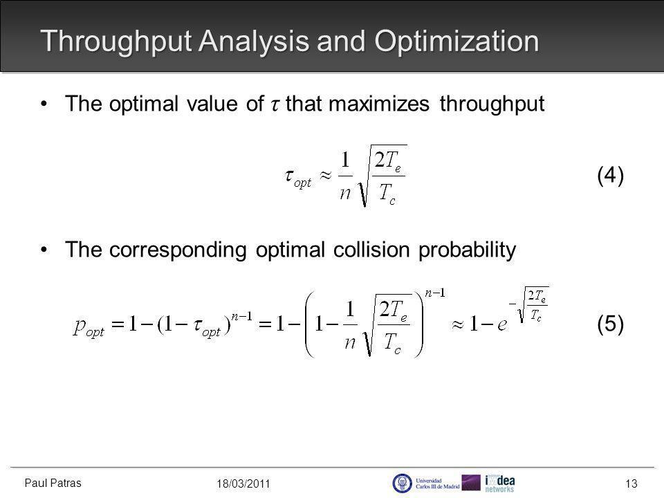 18/03/2011 Throughput Analysis and Optimization The optimal value of τ that maximizes throughput (4) The corresponding optimal collision probability (5) Paul Patras 13