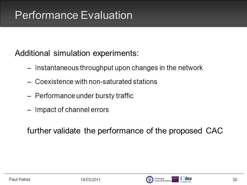 18/03/2011 Performance Evaluation Additional simulation experiments: –Instantaneous throughput upon changes in the network –Coexistence with non-saturated stations –Performance under bursty traffic –Impact of channel errors further validate the performance of the proposed CAC Paul Patras 30