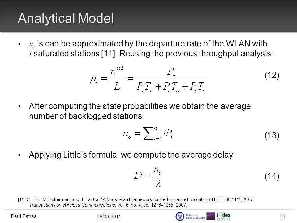 18/03/2011 Analytical Model μ i s can be approximated by the departure rate of the WLAN with i saturated stations [11].